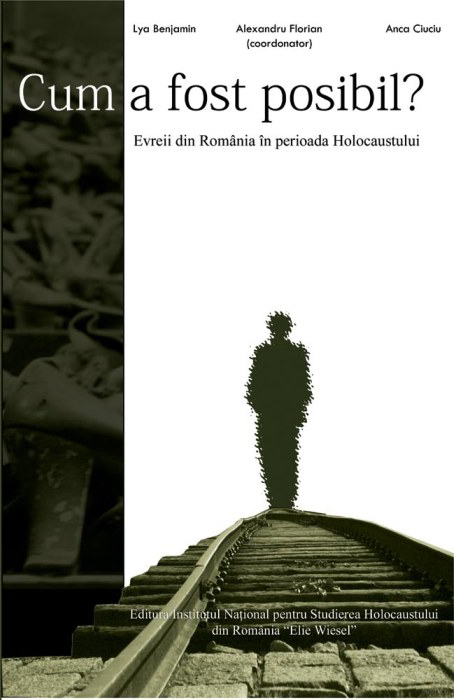 Cum a fost posibil? Evreii din România în perioada Holocaustului